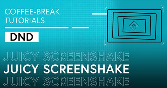 Coffee-Break Tutorials: Juicy Screenshake (DnD)