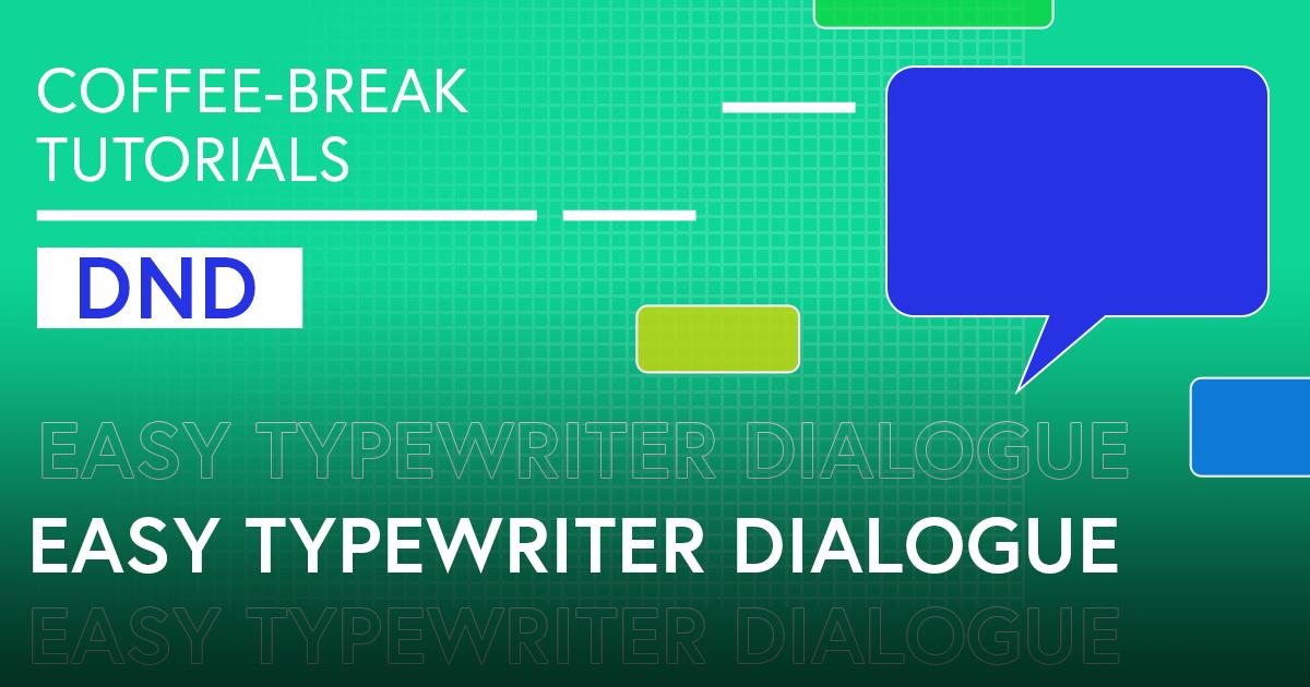 Coffee-Break Tutorial: Easy Typewriter Dialogue (DnD)