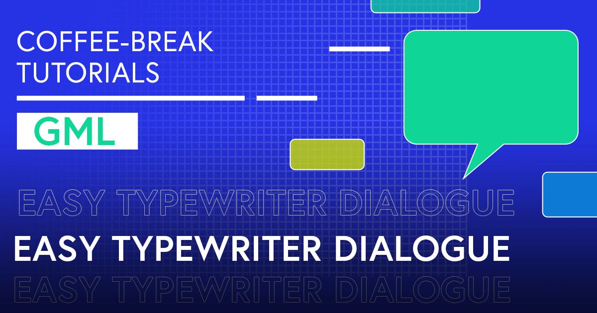 Coffee-Break Tutorial: Easy Typewriter Dialogue (GML)