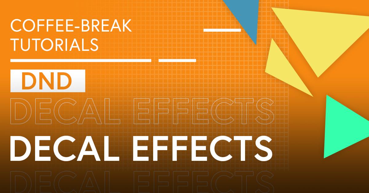Coffee-Break Tutorials: Decal Effects (DnD)