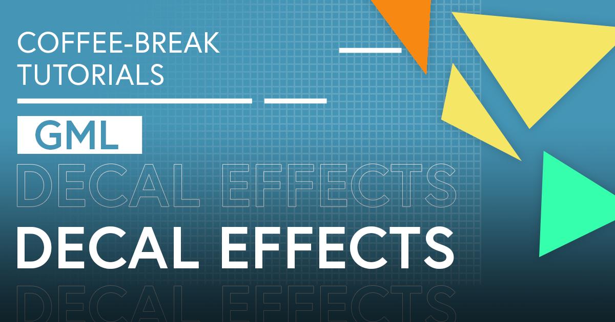Coffee-Break Tutorials: Decal Effects (GML)