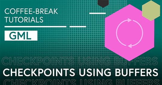 Coffee-break Tutorials: Checkpoints Using Buffers (GML)