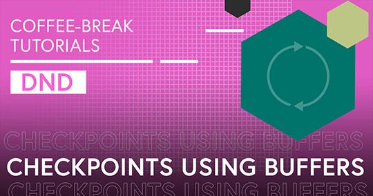 Coffee-break Tutorials: Checkpoints Using Buffers (DnD)