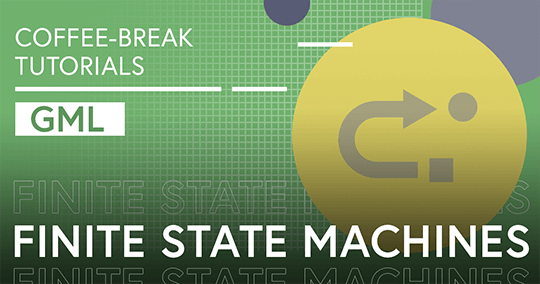 Coffee-Break Tutorials: Finite State Machines (GML)