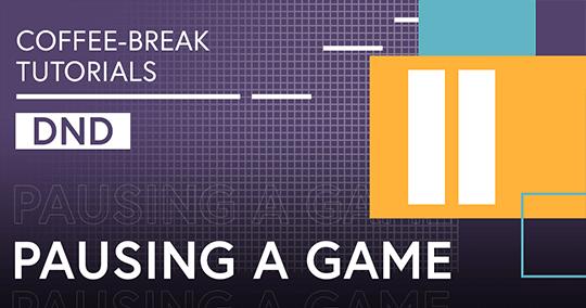 Coffee-Break Tutorials: Pausing Your Game (DnD)
