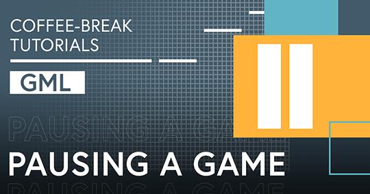Coffee-break Tutorials: Pausing Your Game (GML)