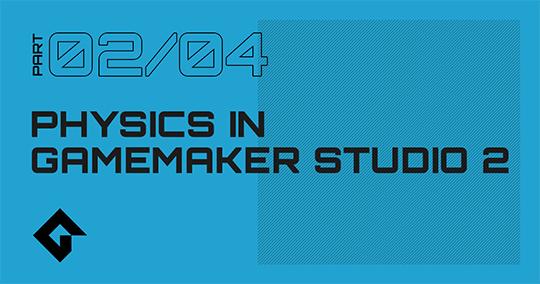Physics In GameMaker Studio 2 - Part 2