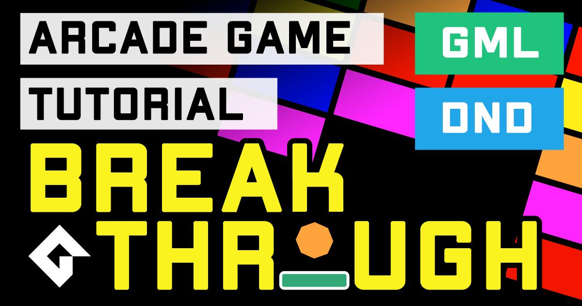 Arcade Game Tutorial: Make Breakthrough